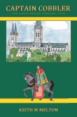 Captain Cobbler: The Lincolnshire Uprising, 1536 (Paperback)