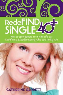 Redefind Single 40+: How to Springboard to a New Life by Redefining & Rediscovering Who You Really Are (Paperback)