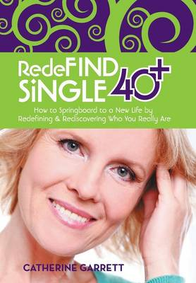 Redefind Single 40+: How to Springboard to a New Life by Redefining & Rediscovering Who You Really Are (Hardback)