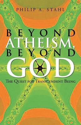 Beyond Atheism, Beyond God: The Quest for Transcendent Being (Paperback)
