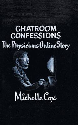 Chatroom Confessions: The Physicians Online Story (Hardback)