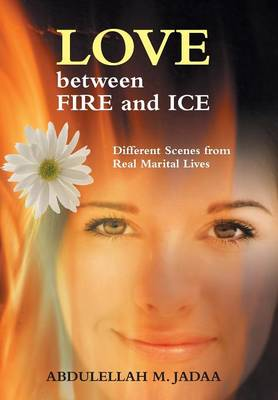 Love Between Fire and Ice: Different Scenes from Real Marital Lives (Hardback)