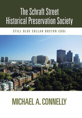The Schraft Street Historical Preservation Society: Still Blue Collar Boston Cool (Hardback)