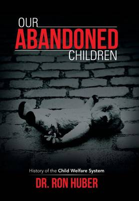 Our Abandoned Children: History of the Child Welfare System (Hardback)