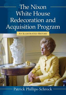 The Nixon White House Redecoration and Acquisition Program: An Illustrated History (Paperback)