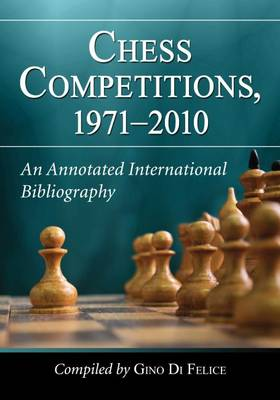 Chess Competitions, 1971-2010: An Annotated International Bibliography (Paperback)