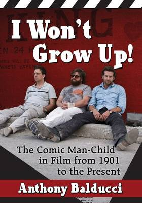 I Won't Grow Up!: The Comic Man-Child in Film from 1901 to the Present (Paperback)