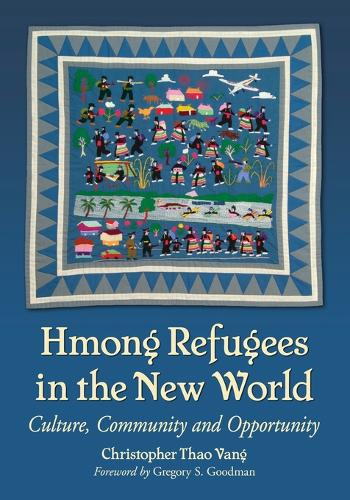 Hmong Refugees in the New World: Culture, Community and Opportunity (Paperback)