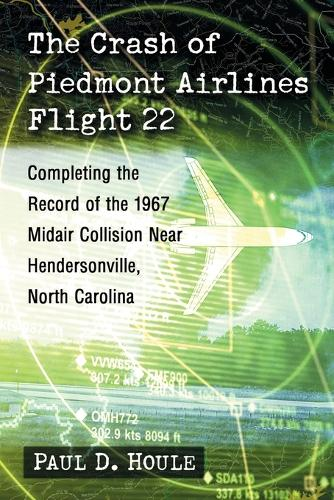The Crash of Piedmont Airlines Flight 22: Completing the Record of the 1967 Midair Collision Near Hendersonville, North Carolina (Paperback)
