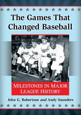 The Games That Changed Baseball: Milestones in Major League History (Paperback)