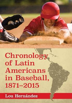 Chronology of Latin Americans in Baseball, 1871-2015 (Paperback)