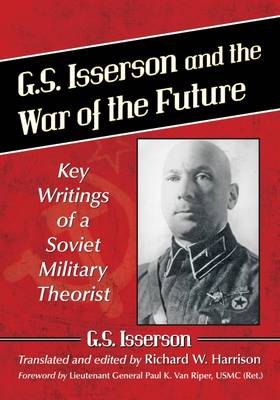 G.S. Isserson and the War of the Future: Key Writings of a Soviet Military Theorist (Paperback)