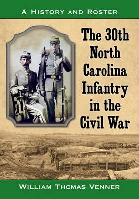 The 30th North Carolina Infantry in the Civil War: A History and Roster (Paperback)