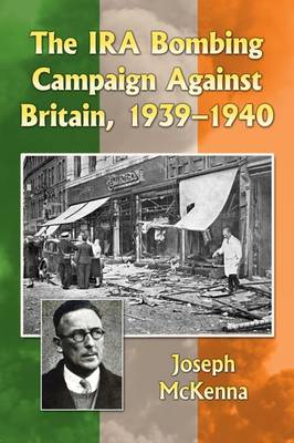 The IRA Bombing Campaign Against Britain, 1939-1940 (Paperback)