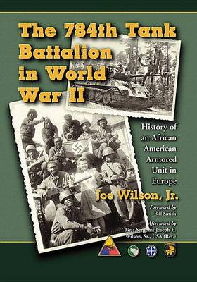The 784th Tank Battalion in World War II: History of an African American Armored Unit in Europe (Paperback)