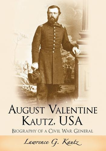 August Valentine Kautz, USA: Biography of a Civil War General (Paperback)