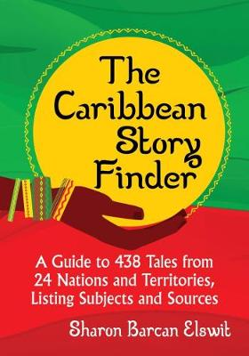 The Caribbean Story Finder: A Guide to 438 Tales from 24 Nations and Territories, Listing Subjects and Sources (Paperback)