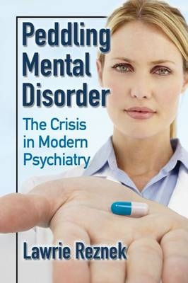 Peddling Mental Disorder: The Crisis in Modern Psychiatry (Paperback)