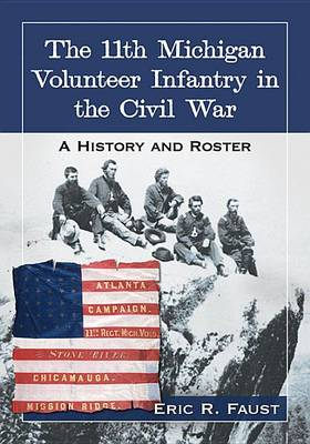 The 11th Michigan Volunteer Infantry in the Civil War: A History and Roster (Paperback)