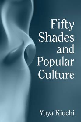 Fifty Shades and Popular Culture (Paperback)