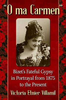 O ma Carmen: Portrayals of Bizet's Fateful Gypsy from 1875 to the Present (Paperback)