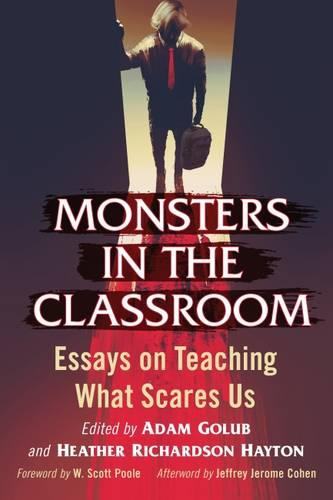 Monsters in the Classroom: Essays on Teaching What Scares Us (Paperback)