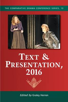 Text & Presentation, 2016 - The Comparative Drama Conference Series (Paperback)