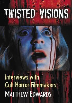 Twisted Visions: Interviews with Cult Horror Filmmakers (Paperback)