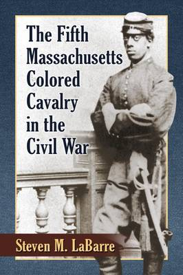The Fifth Massachusetts Colored Cavalry in the Civil War (Paperback)
