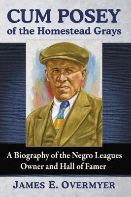 Cum Posey of the Homestead Grays: A Biography of the Negro Leagues Owner and Hall of Famer (Paperback)
