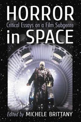 Horror in Space: Critical Essays on a Film Subgenre (Paperback)