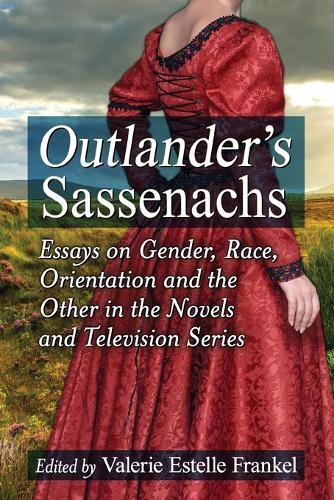 Outlander's Sassenachs: Essays on Gender, Race, Orientation and the Other in the Novels and Television Series (Paperback)
