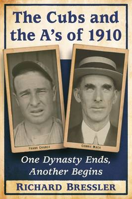 The Cubs and the A's of 1910: One Dynasty Ends, Another Begins (Paperback)