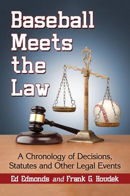 Baseball Meets the Law: A Chronology of Decisions, Statutes and Other Legal Events (Paperback)