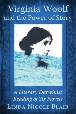 Virginia Woolf and the Power of Story: A Literary Darwinist Reading of Six Novels (Paperback)