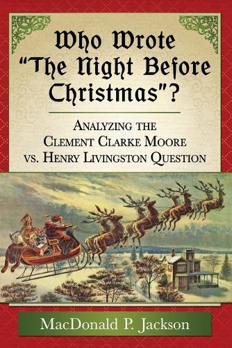 "Who Wrote """"The Night Before Christmas""""?: Analyzing the Clement Clarke Moore vs. Henry Livingston Question (Paperback)"