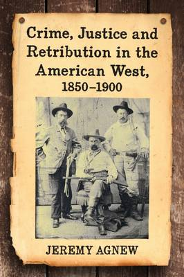 Crime, Justice and Retribution in the American West, 1850-1900 (Paperback)