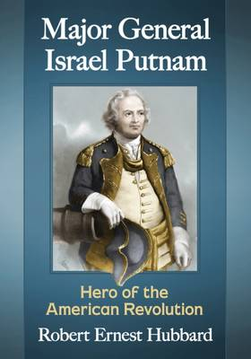 Major General Israel Putnam: Hero of the American Revolution (Paperback)