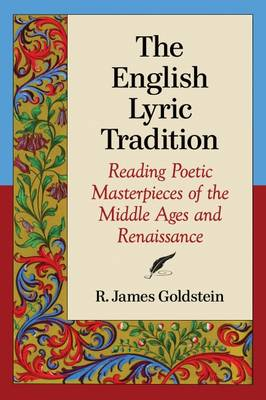 The English Lyric Tradition: Reading Poetic Masterpieces of the Middle Ages and Renaissance (Paperback)