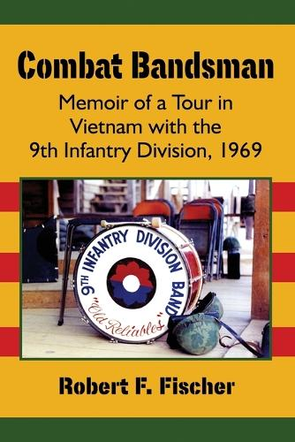 Combat Bandsman: Memoir of a Tour in Vietnam with the 9th Infantry Division, 1969 (Paperback)