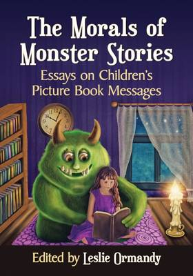 The Morals of Monster Stories: Essays on Children's Picture Book Messages (Paperback)