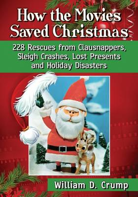 How the Movies Saved Christmas: 228 Rescues from Clausnappers, Sleigh Crashes, Lost Presents and Holiday Disasters (Paperback)