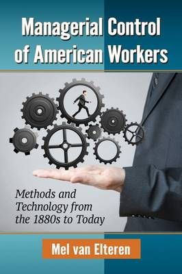 Managerial Control of American Workers: Methods and Technology from the 1880s to Today (Paperback)