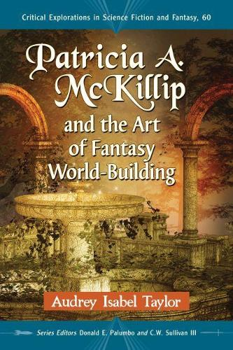 Patricia A. McKillip and the Art of Fantasy World-Building - Critical Explorations in Science Fiction and Fantasy (Paperback)