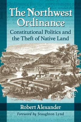The Northwest Ordinance: Constitutional Politics and the Theft of Native Land (Paperback)