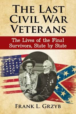The Last Civil War Veterans: The Lives of the Final Survivors, State by State (Paperback)