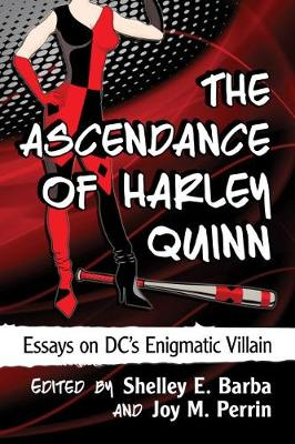 The Ascendance of Harley Quinn: Essays on DC's Enigmatic Villain (Paperback)