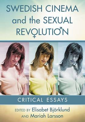 Swedish Cinema and the Sexual Revolution: Critical Essays (Paperback)
