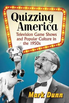 Quizzing America: Television Game Shows and Popular Culture in the 1950s (Paperback)