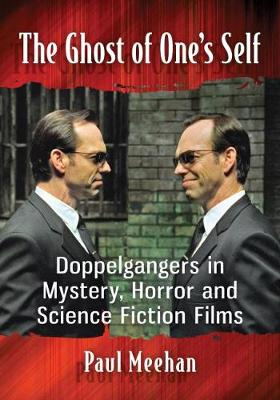 The Ghost of One's Self: Doppelgangers in Mystery, Horror and Science Fiction Films (Paperback)